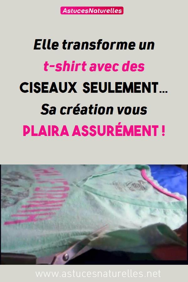 Elle transforme un t-shirt avec des ciseaux seulement… Sa création vous plaira assurément !