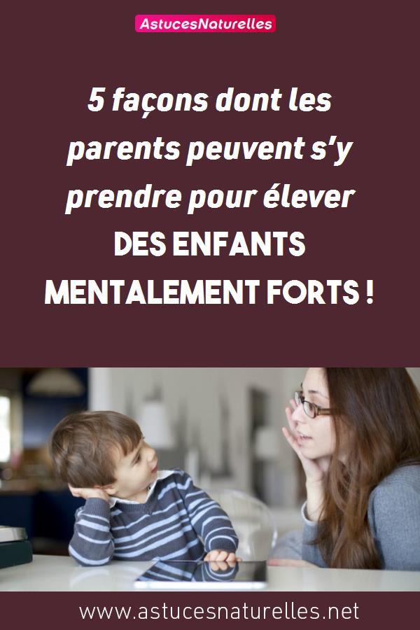 5 façons dont les parents peuvent s'y prendre pour élever des enfants mentalement forts !