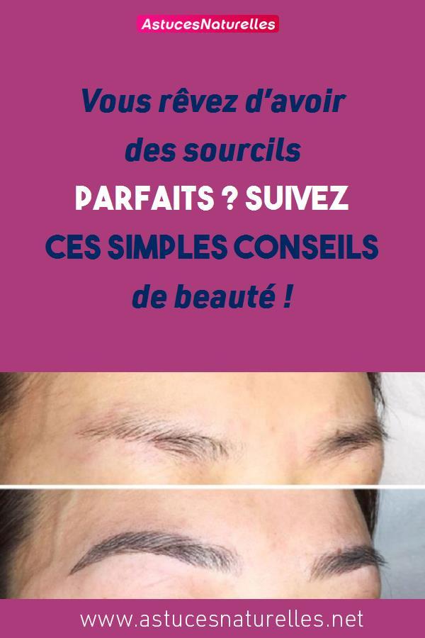 Vous rêvez d'avoir des sourcils parfaits ? Suivez ces simples conseils de beauté !