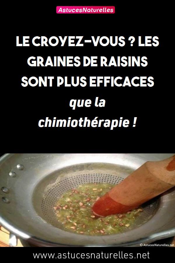 Le Croyez-vous ? Les graines de raisins sont plus efficaces que la chimiothérapie !