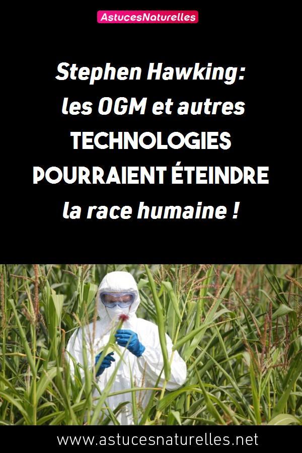 Stephen Hawking: les OGM et autres technologies pourraient éteindre la race humaine !
