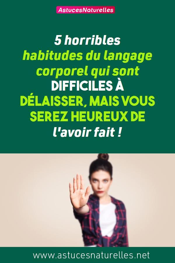 5 horribles habitudes du langage corporel qui sont difficiles à délaisser, mais vous serez heureux de l'avoir fait !