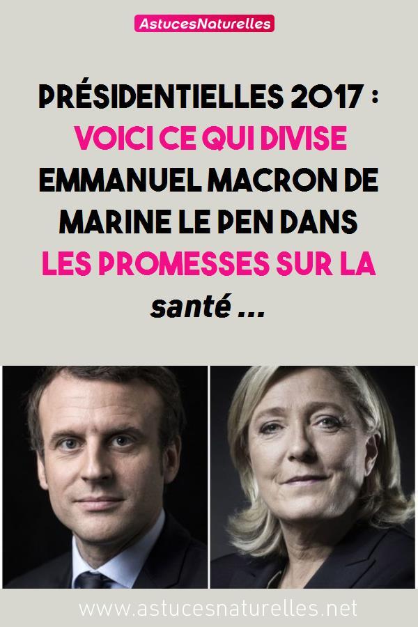 Présidentielles 2017 : Voici ce qui divise Emmanuel Macron de Marine le Pen dans les promesses sur la santé …