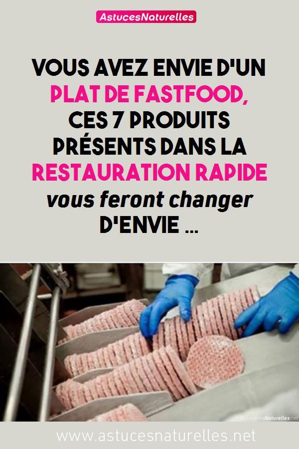 Vous avez envie d'un plat de fastfood, ces 7 produits présents dans la restauration rapide vous feront changer d'envie …