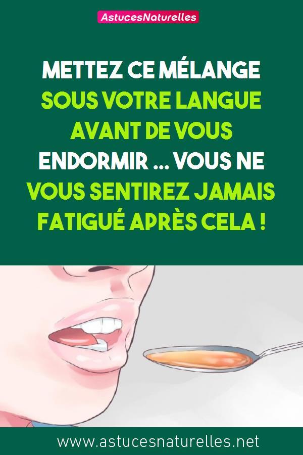 Mettez ce mélange sous votre langue avant de vous endormir …  Vous ne vous sentirez JAMAIS fatigué après cela !