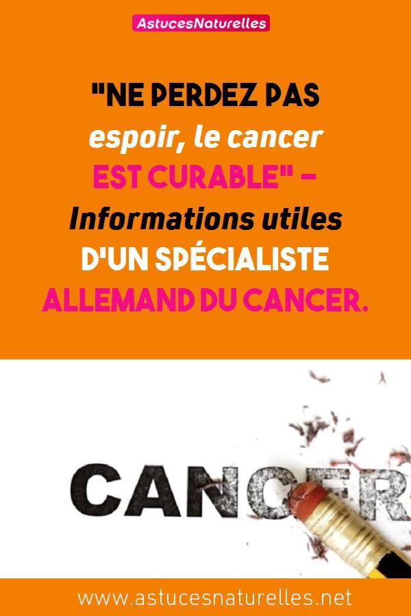 «Ne perdez pas espoir, le cancer est curable» – Informations utiles d'un spécialiste allemand du cancer.