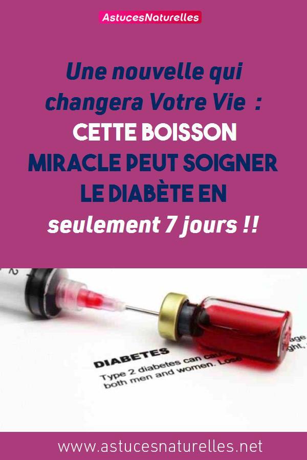 Une nouvelle qui changera Votre Vie : Cette boisson miracle peut soigner le diabète en seulement 7 jours !!