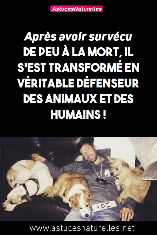 Après avoir survécu de peu à la mort, il s'est transformé en véritable défenseur des animaux et des humains !
