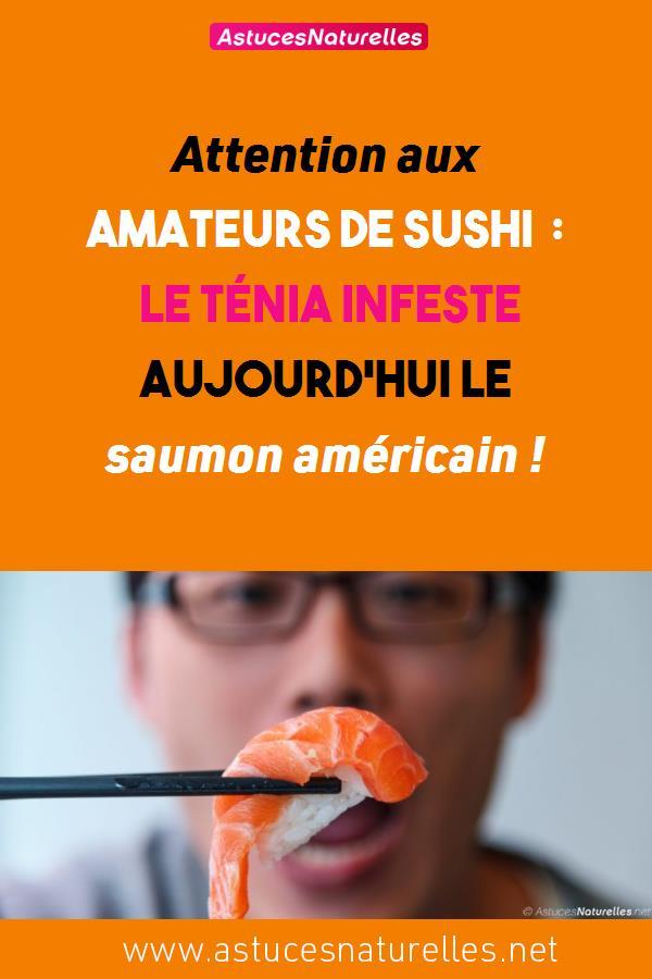Attention aux amateurs de Sushi : Le ténia infeste aujourd'hui le saumon américain !