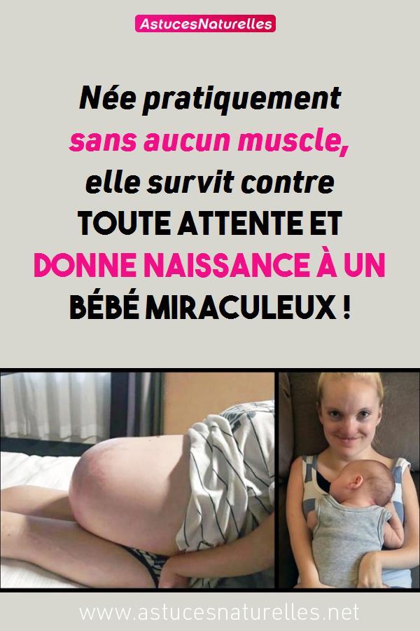 Née pratiquement sans aucun muscle, elle survit contre toute attente et donne naissance à un bébé miraculeux !