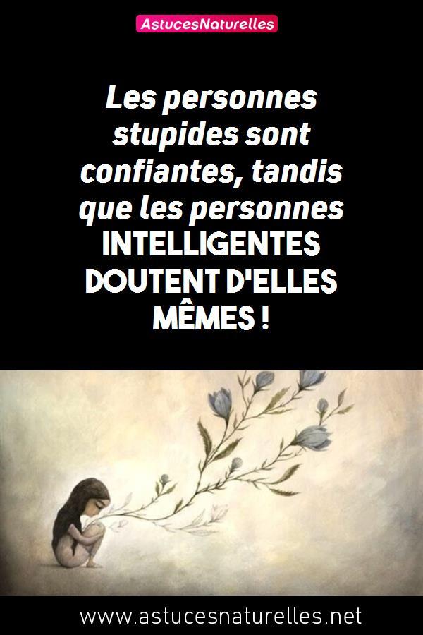Les personnes stupides sont confiantes, tandis que les personnes intelligentes doutent d'elles mêmes !