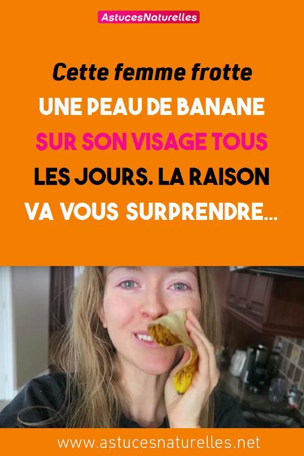 Cette femme frotte une peau de banane sur son visage tous les jours.  La raison va vous surprendre…