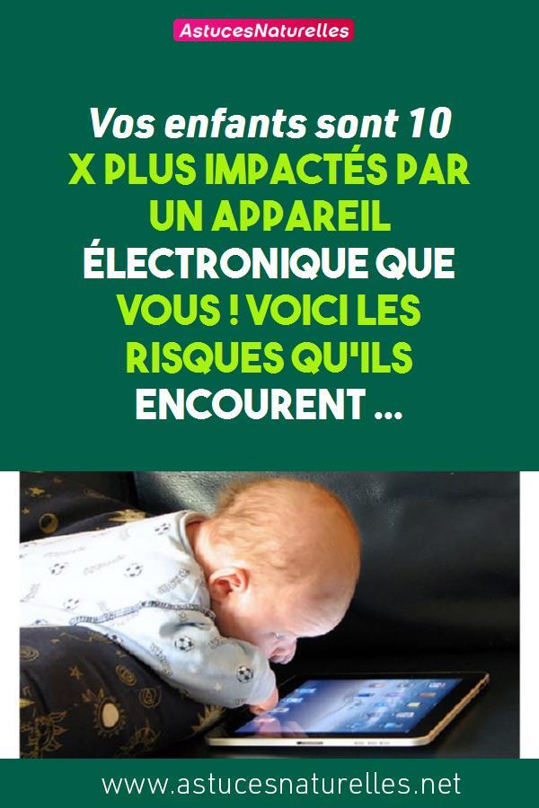 Vos enfants sont 10 X plus impactés par un appareil électronique que vous ! Voici les risques qu'ils encourent …