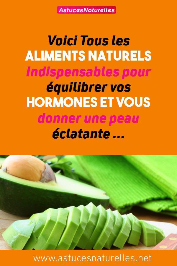 Voici Tous les Aliments Naturels Indispensables pour équilibrer vos hormones et vous donner une peau éclatante …