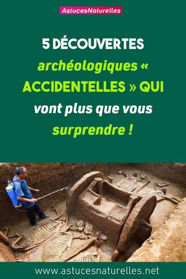 5 Découvertes archéologiques « accidentelles » qui vont plus que vous surprendre !
