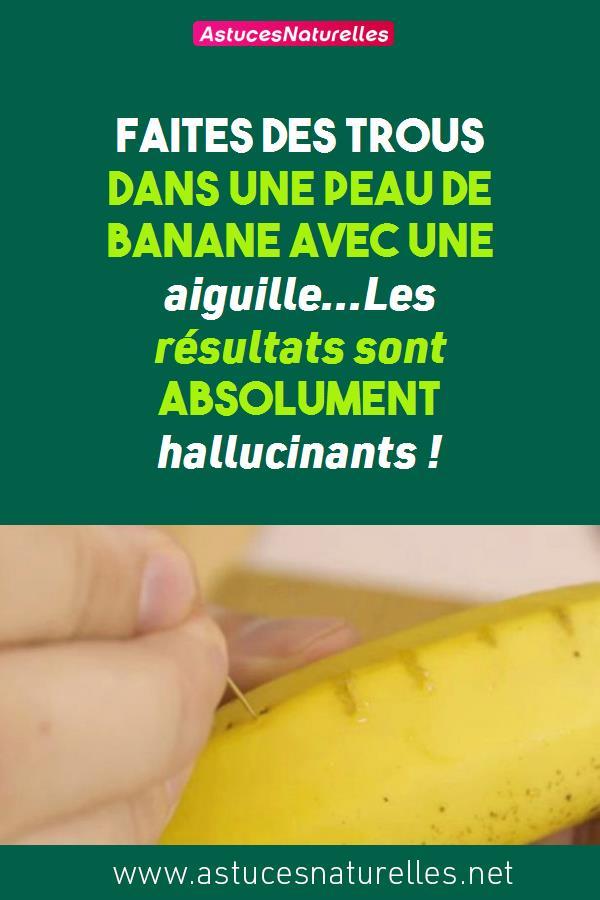 Faites des trous dans une peau de banane avec une aiguille…Les résultats sont absolument hallucinants !
