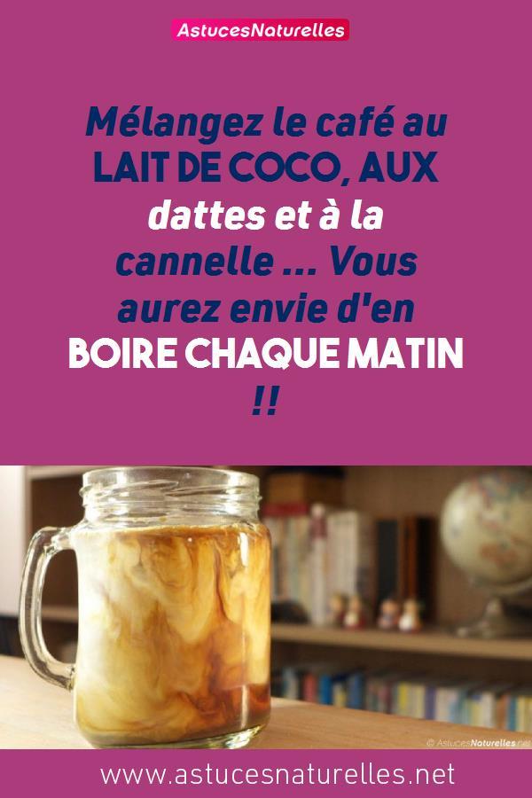 Mélangez le café au lait de coco, aux dattes et à la cannelle … Vous aurez envie d'en boire Chaque Matin !!