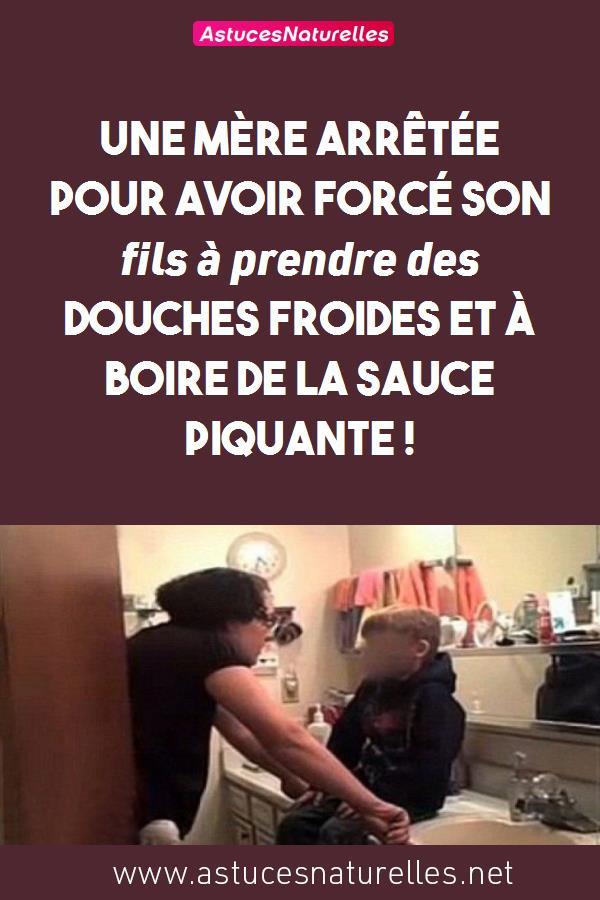 Une mère arrêtée pour avoir forcé son fils à prendre des douches froides et à boire de la sauce piquante !