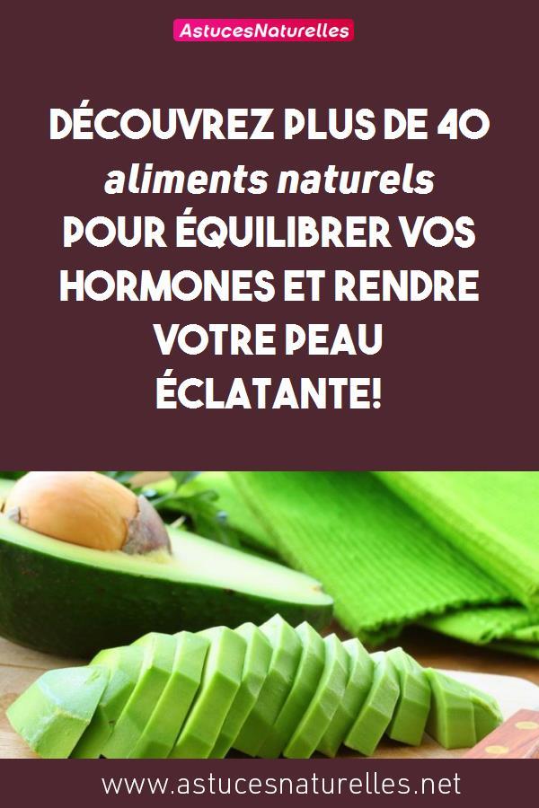 Découvrez plus de 40 aliments naturels pour équilibrer vos hormones et rendre votre peau éclatante!
