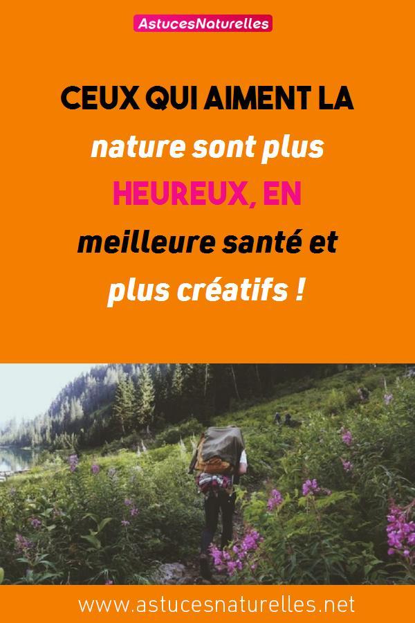 Ceux qui aiment la nature sont plus heureux, en meilleure santé et plus créatifs !