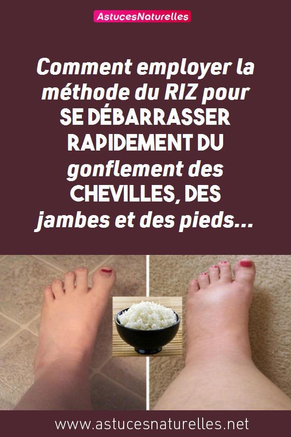 Comment employer la méthode du RIZ pour se débarrasser rapidement du gonflement des chevilles, des jambes et des pieds…