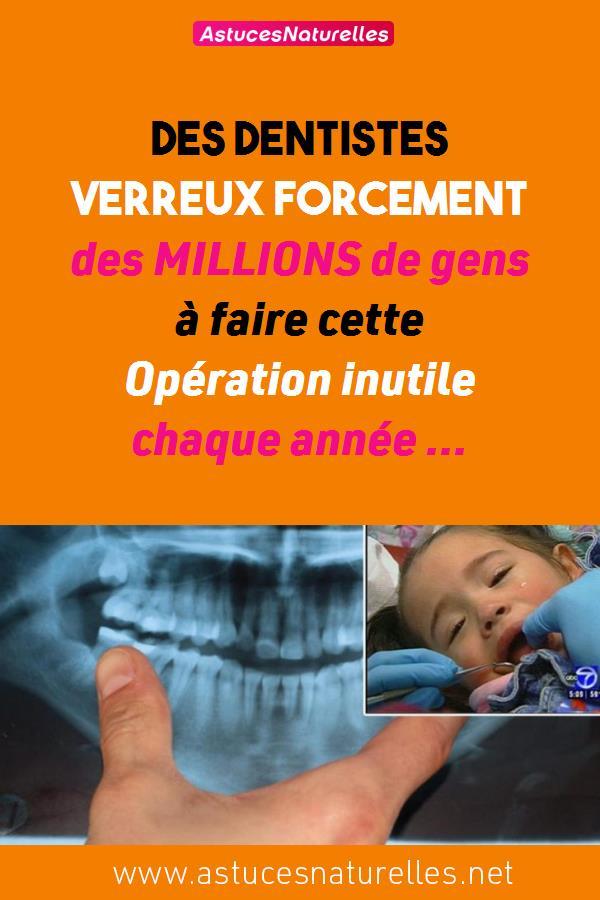 Des dentistes verreux forcement des MILLIONS de gens à faire cette Opération inutile chaque année …