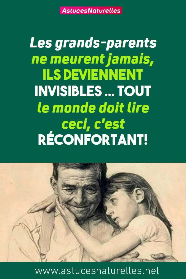 Les grands-parents ne meurent jamais, ils deviennent invisibles … Tout le monde doit lire ceci, c'est réconfortant!