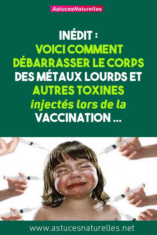 INÉDIT : Voici Comment débarrasser le corps des métaux lourds et autres toxines injectés lors de la vaccination …
