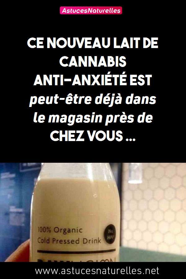 Ce nouveau lait de cannabis anti-anxiété est peut-être déjà dans le magasin près de chez vous …