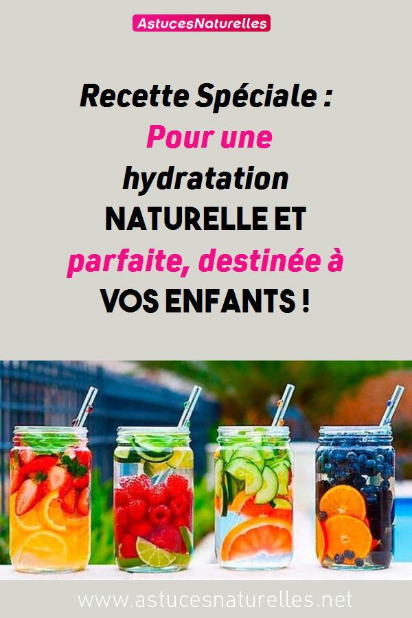 Recette Spéciale : Pour une hydratation naturelle et parfaite, destinée à vos enfants !