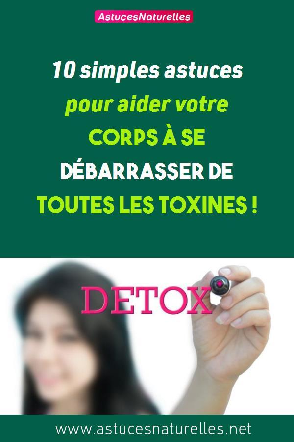 10 simples astuces pour aider votre corps à se débarrasser de toutes les toxines !