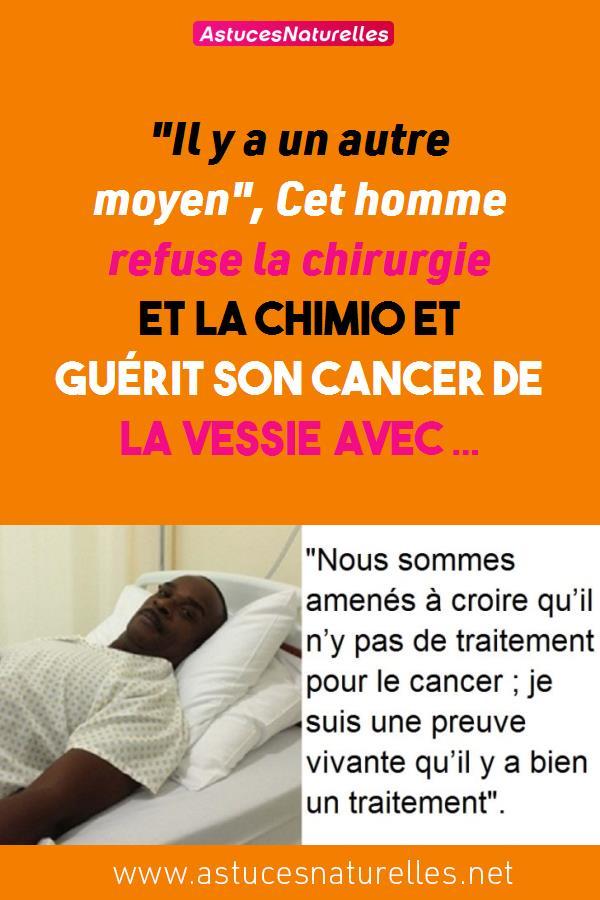 «Il y a un autre moyen», Cet homme refuse la chirurgie et la chimio et guérit son cancer de la vessie avec …