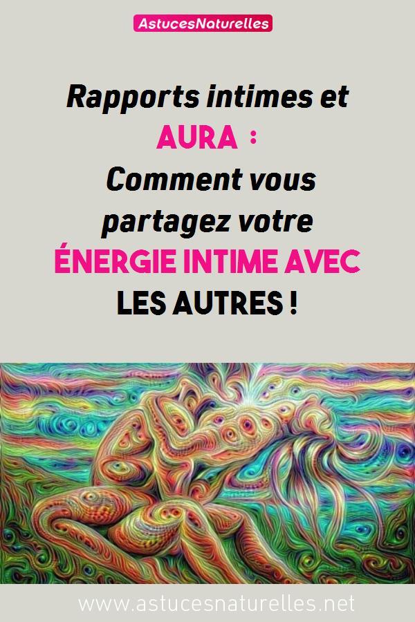 Rapports intimes et aura : Comment vous partagez votre énergie intime avec les autres !