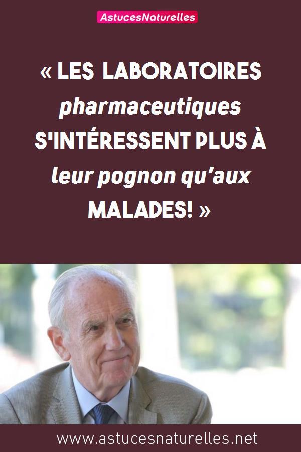 « Les laboratoires pharmaceutiques s'intéressent plus à leur pognon qu'aux malades! »