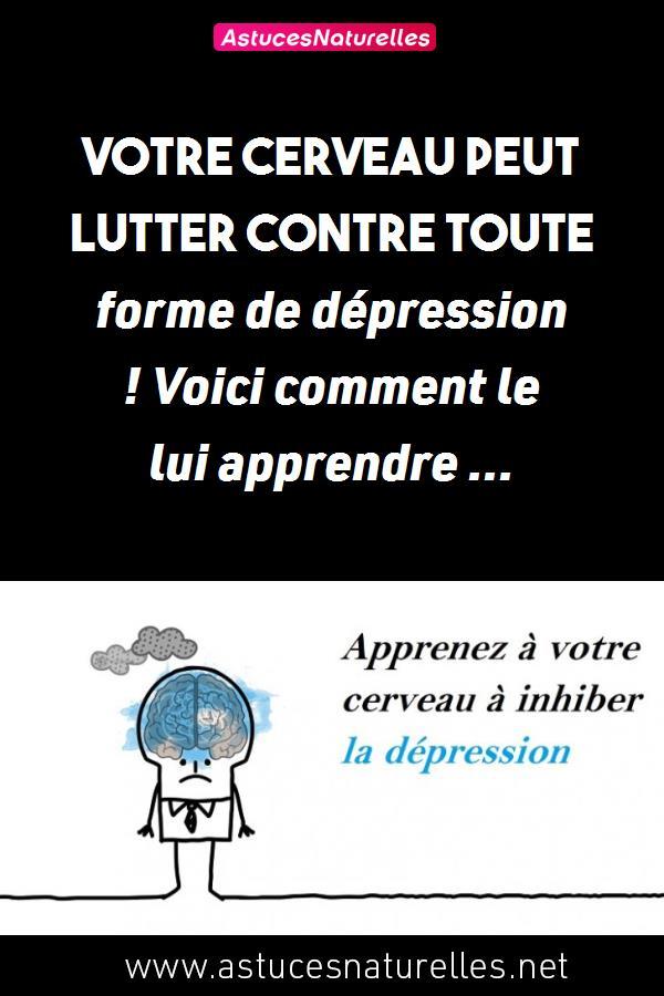 Votre cerveau peut lutter contre toute forme de dépression ! Voici comment le lui apprendre …