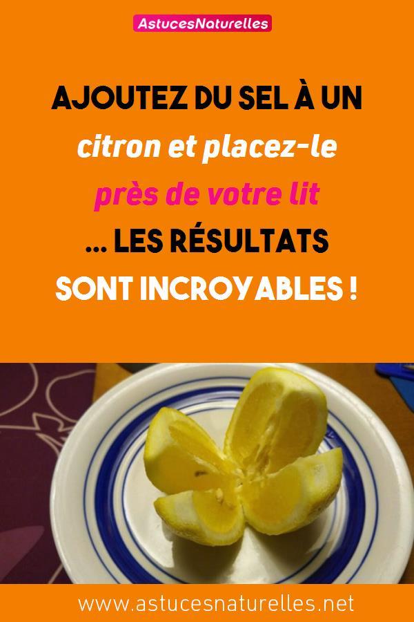 Ajoutez du sel à un citron et placez-le près de votre lit … Les résultats sont incroyables !