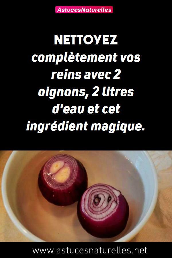 Nettoyez complètement vos reins avec 2 oignons, 2 litres d'eau et cet ingrédient magique.
