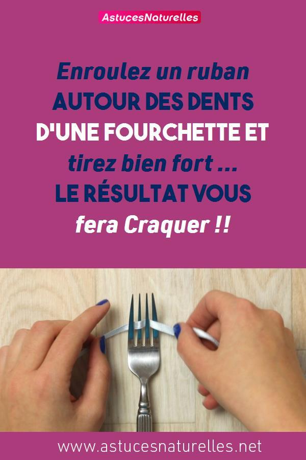 Enroulez un ruban autour des dents d'une fourchette et tirez bien fort … Le résultat vous fera Craquer !!