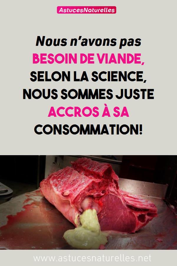 Nous n'avons pas besoin de viande, selon la science, nous sommes juste accros à sa consommation!